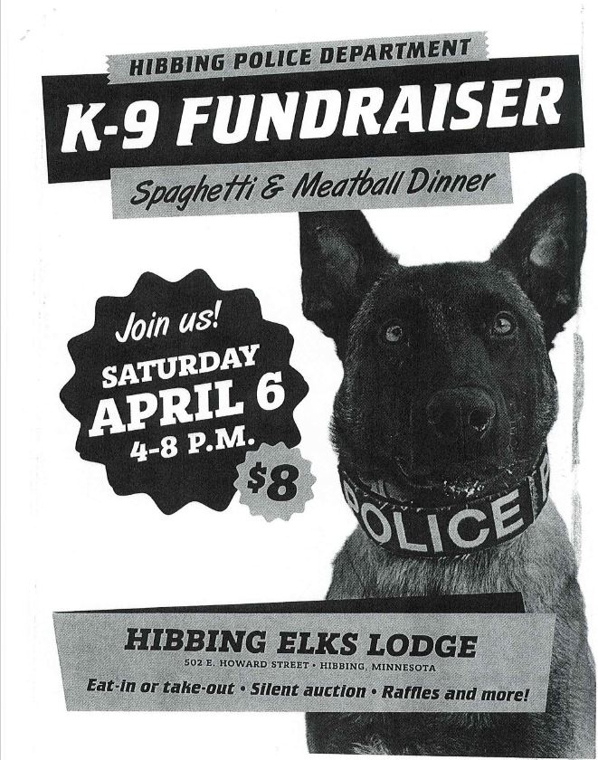 Hibbing Police Department K-9 Spaghetti and Meatball Dinner Fundraiser on April 6 from 4 to 8 p.m. at the Hibbing Elks Lodge for $8.